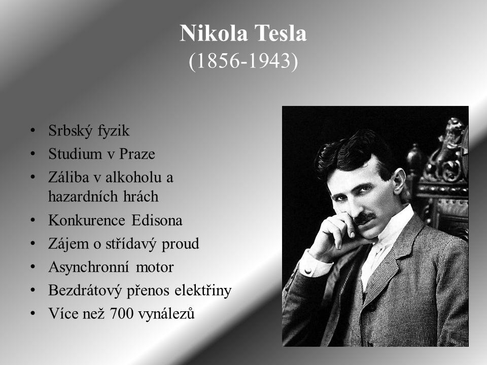 Nikola Tesla (1856-1943) Srbský fyzik Studium v Praze Záliba v alkoholu a hazardních hrách Konkurence Edisona Zájem o střídavý proud Asynchronní motor Bezdrátový přenos elektřiny Více než 700 vynálezů