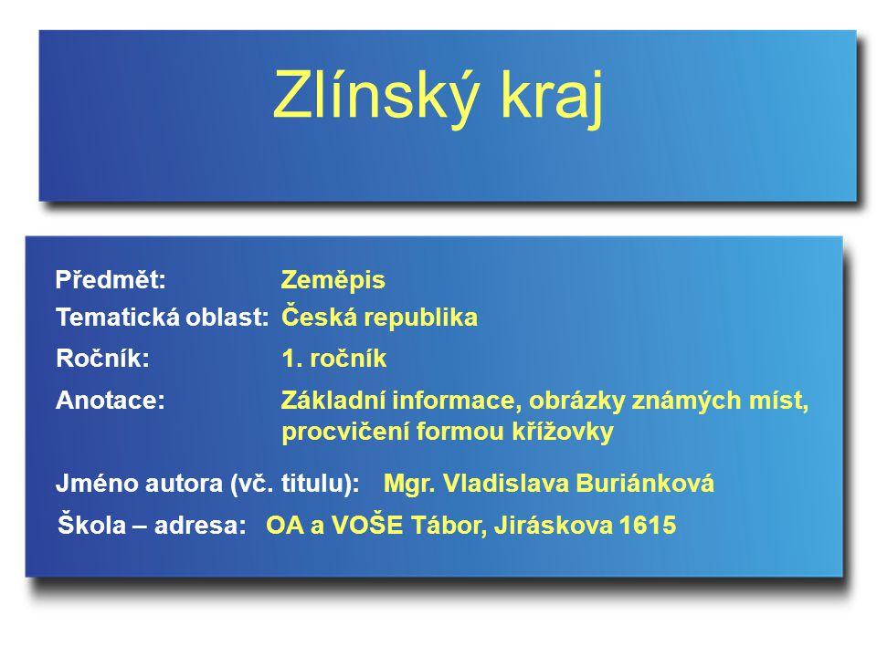 Zlínský kraj Jméno autora (vč. titulu): Škola – adresa: Ročník: Předmět: Anotace: 1.
