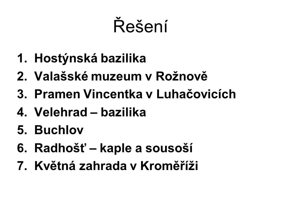 Řešení 1. Hostýnská bazilika 2. Valašské muzeum v Rožnově 3.