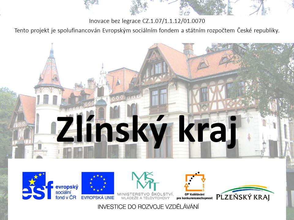 Zlínský kraj Inovace bez legrace CZ.1.07/1.1.12/01.0070 Tento projekt je spolufinancován Evropským sociálním fondem a státním rozpočtem České republik