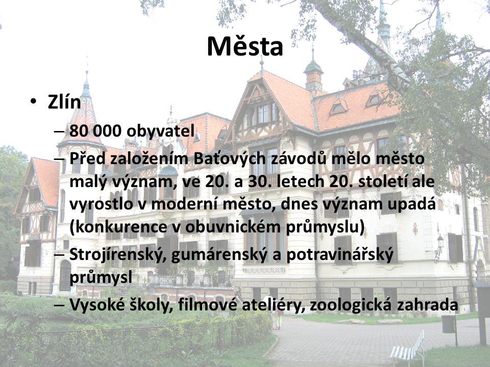 Města Zlín – 80 000 obyvatel – Před založením Baťových závodů mělo město malý význam, ve 20. a 30. letech 20. století ale vyrostlo v moderní město, dn