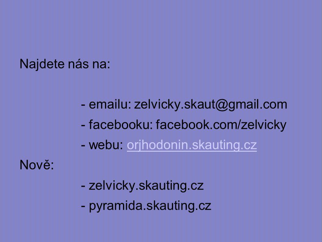 Najdete nás na: - emailu: zelvicky.skaut@gmail.com - facebooku: facebook.com/zelvicky - webu: orjhodonin.skauting.czorjhodonin.skauting.cz Nově: - zelvicky.skauting.cz - pyramida.skauting.cz