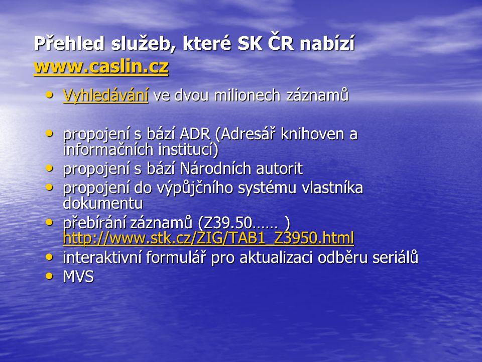 Přehled služeb, které SK ČR nabízí www.caslin.cz www.caslin.cz Vyhledávání ve dvou milionech záznamů Vyhledávání ve dvou milionech záznamů Vyhledávání