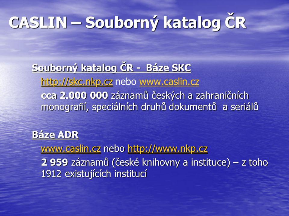 CASLIN – Souborný katalog ČR Souborný katalog ČR - Báze SKC http://skc.nkp.cz http://skc.nkp.cz http://skc.nkp.cz nebo www.caslin.czwww.caslin.cz cca