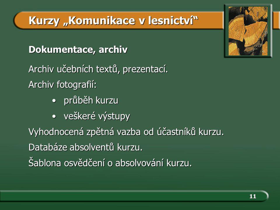 11 Dokumentace, archiv Archiv učebních textů, prezentací. Archiv fotografií: průběh kurzuprůběh kurzu veškeré výstupyveškeré výstupy Vyhodnocená zpětn