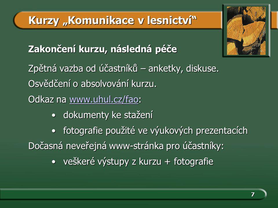 7 Zakončení kurzu, následná péče Zpětná vazba od účastníků – anketky, diskuse. Osvědčení o absolvování kurzu. Odkaz na www.uhul.cz/fao: www.uhul.cz/fa