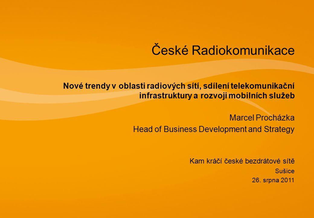 České Radiokomunikace Nové trendy v oblasti radiových sítí, sdílení telekomunikační infrastruktury a rozvoji mobilních služeb Marcel Procházka Head of