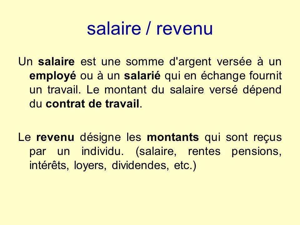 salaire / revenu Un salaire est une somme d argent versée à un employé ou à un salarié qui en échange fournit un travail.