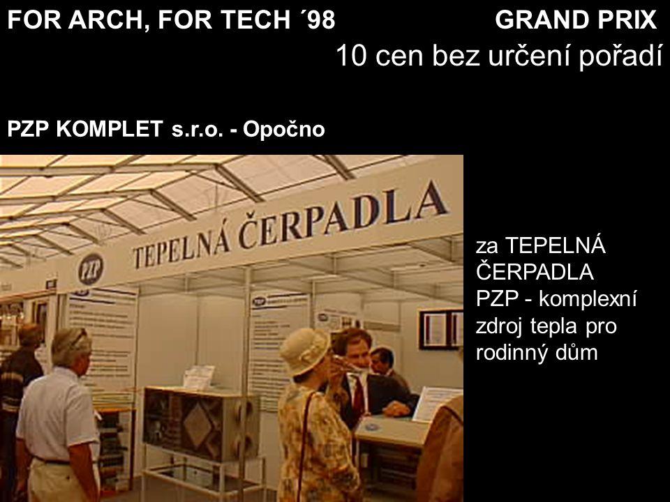 FOR ARCH, FOR TECH ´98 GRAND PRIX 10 cen bez určení pořadí za TEPELNÁ ČERPADLA PZP - komplexní zdroj tepla pro rodinný dům PZP KOMPLET s.r.o. - Opočno