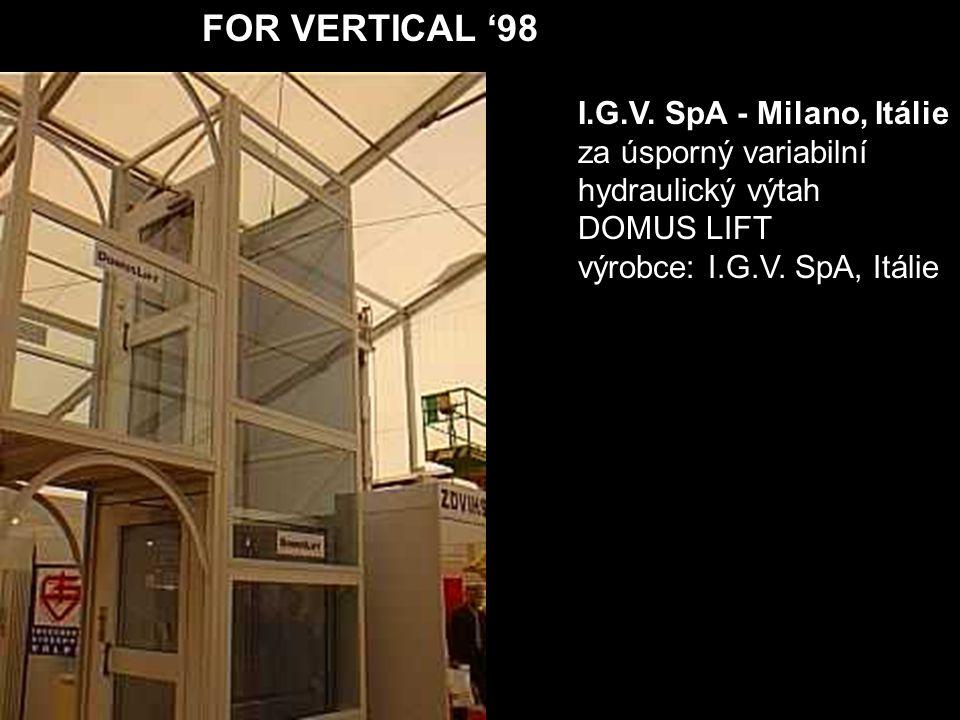 FOR VERTICAL '98 I.G.V. SpA - Milano, Itálie za úsporný variabilní hydraulický výtah DOMUS LIFT výrobce: I.G.V. SpA, Itálie