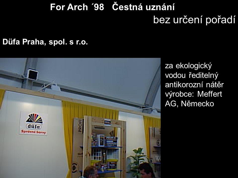 For Arch ´98 Čestná uznání bez určení pořadí za ekologický vodou ředitelný antikorozní nátěr výrobce: Meffert AG, Německo Düfa Praha, spol. s r.o.