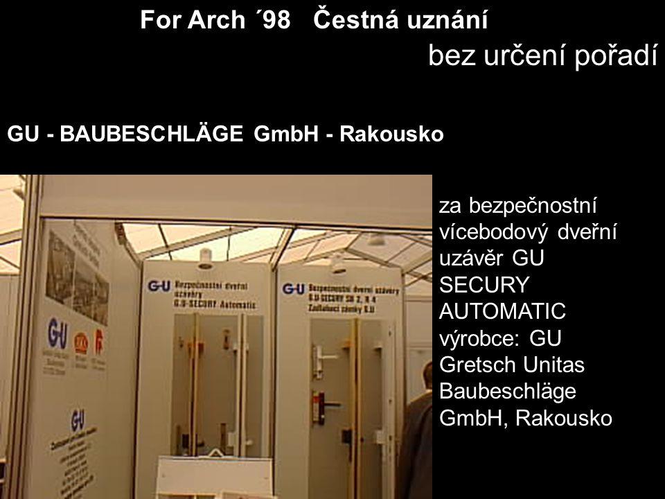 For Arch ´98 Čestná uznání bez určení pořadí za bezpečnostní vícebodový dveřní uzávěr GU SECURY AUTOMATIC výrobce: GU Gretsch Unitas Baubeschläge GmbH