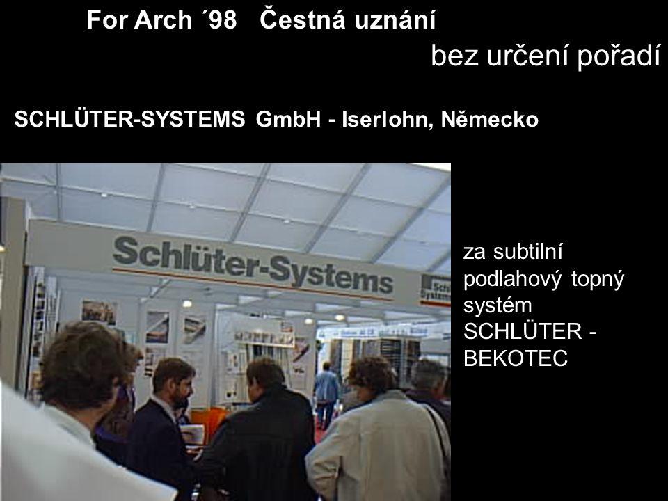 For Arch ´98 Čestná uznání bez určení pořadí za subtilní podlahový topný systém SCHLÜTER - BEKOTEC SCHLÜTER-SYSTEMS GmbH - Iserlohn, Německo