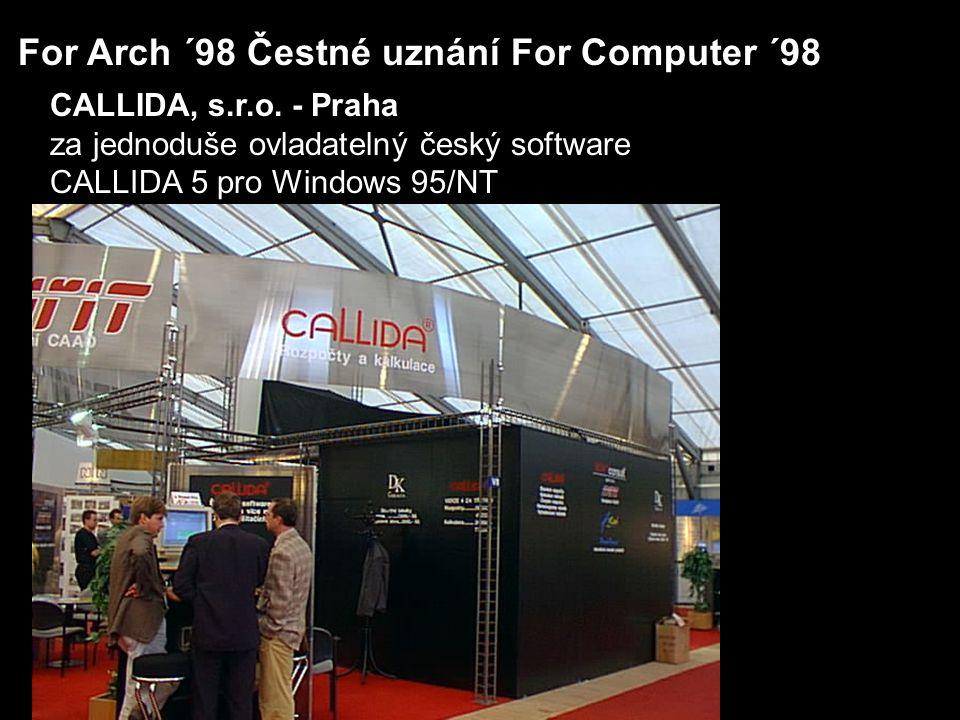 For Arch ´98 Čestné uznání For Computer ´98 CALLIDA, s.r.o. - Praha za jednoduše ovladatelný český software CALLIDA 5 pro Windows 95/NT
