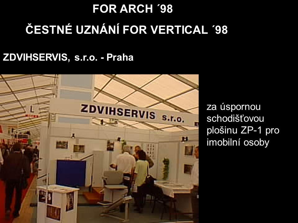 FOR ARCH ´98 ČESTNÉ UZNÁNÍ FOR VERTICAL ´98 za úspornou schodišťovou plošinu ZP-1 pro imobilní osoby ZDVIHSERVIS, s.r.o. - Praha