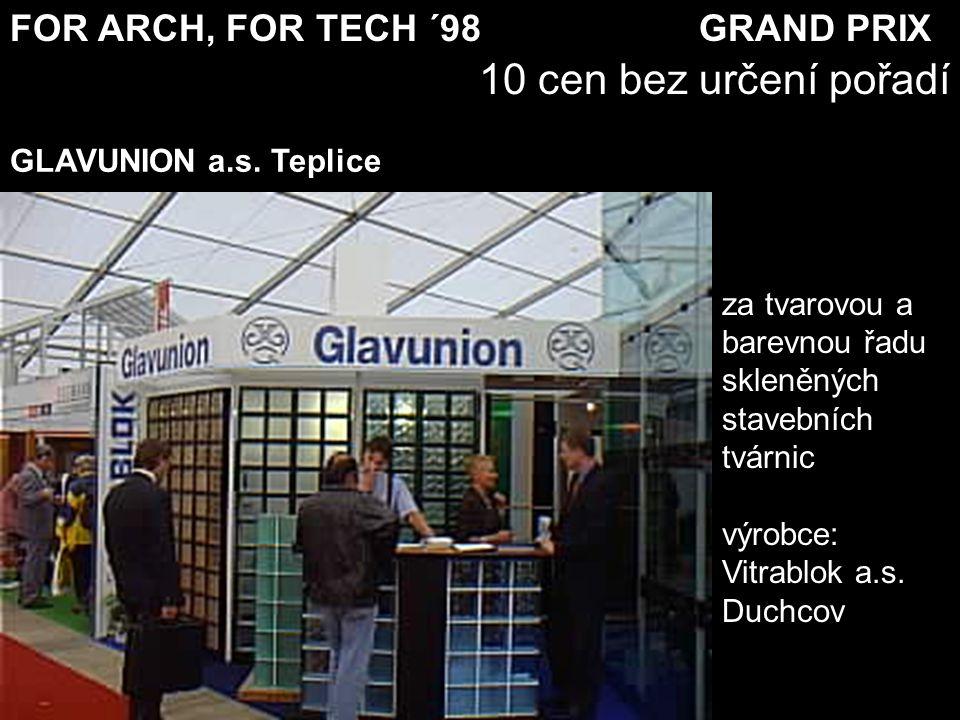 FOR ARCH, FOR TECH ´98 GRAND PRIX 10 cen bez určení pořadí za tvarovou a barevnou řadu skleněných stavebních tvárnic výrobce: Vitrablok a.s. Duchcov G