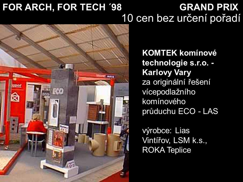 FOR ARCH, FOR TECH ´98 GRAND PRIX 10 cen bez určení pořadí KOMTEK komínové technologie s.r.o. - Karlovy Vary za originální řešení vícepodlažního komín