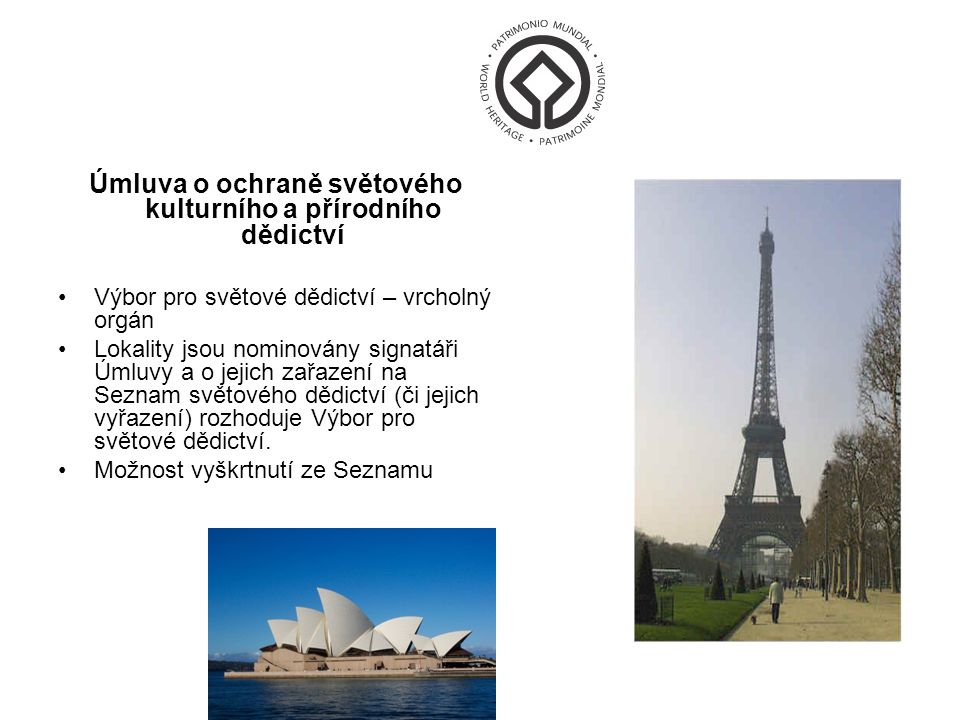 Úmluva o ochraně světového kulturního a přírodního dědictví Výbor pro světové dědictví – vrcholný orgán Lokality jsou nominovány signatáři Úmluvy a o