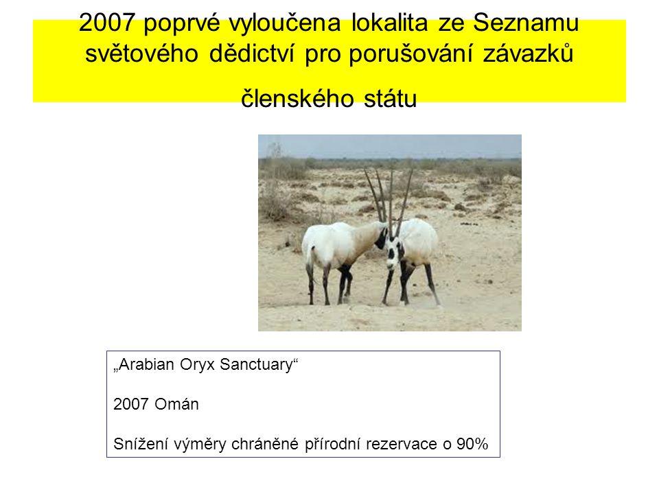 """2007 poprvé vyloučena lokalita ze Seznamu světového dědictví pro porušování závazků členského státu """"Arabian Oryx Sanctuary"""" 2007 Omán Snížení výměry"""