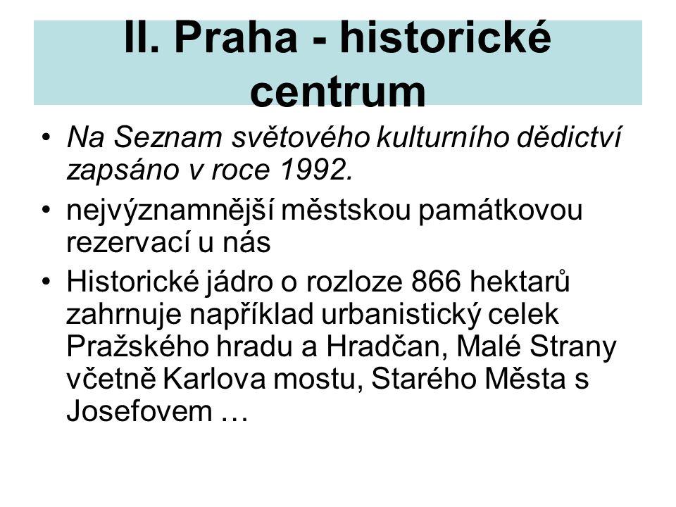 II. Praha - historické centrum Na Seznam světového kulturního dědictví zapsáno v roce 1992. nejvýznamnější městskou památkovou rezervací u nás Histori
