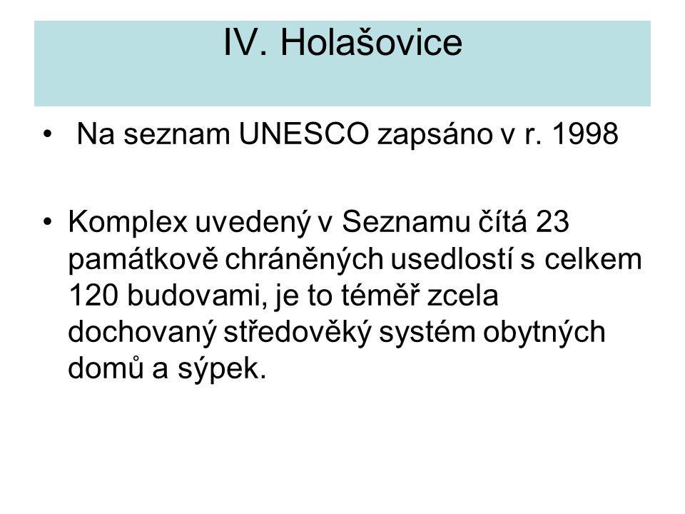 IV. Holašovice Na seznam UNESCO zapsáno v r. 1998 Komplex uvedený v Seznamu čítá 23 památkově chráněných usedlostí s celkem 120 budovami, je to téměř