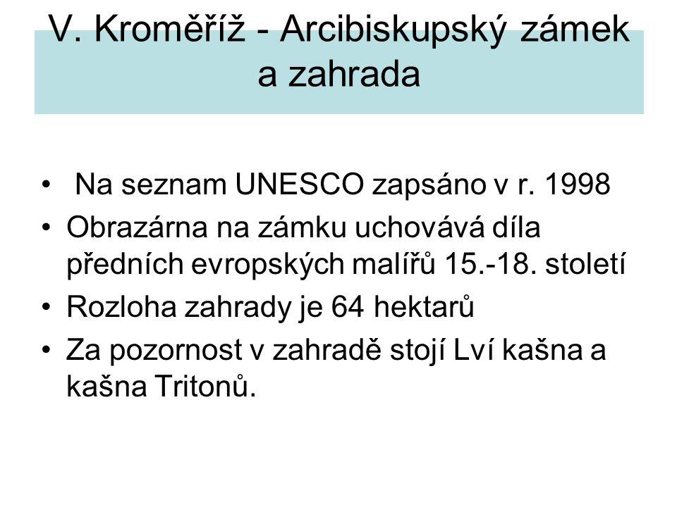 V. Kroměříž - Arcibiskupský zámek a zahrada Na seznam UNESCO zapsáno v r. 1998 Obrazárna na zámku uchovává díla předních evropských malířů 15.-18. sto
