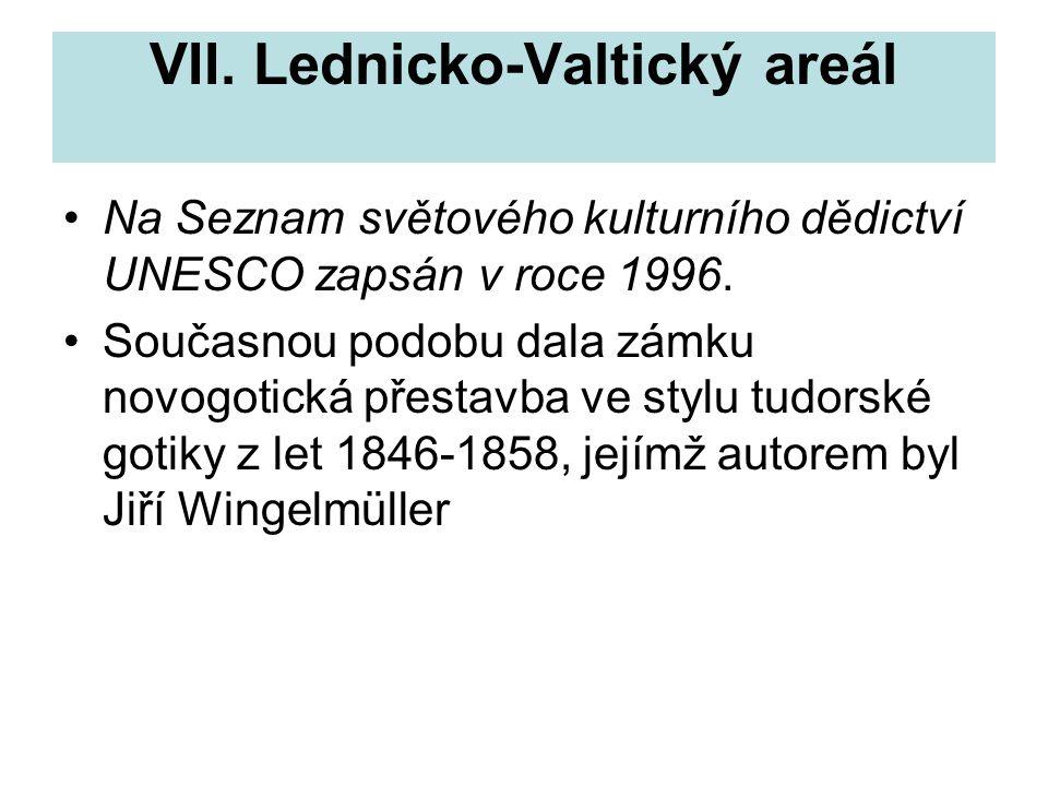 VII. Lednicko-Valtický areál Na Seznam světového kulturního dědictví UNESCO zapsán v roce 1996. Současnou podobu dala zámku novogotická přestavba ve s