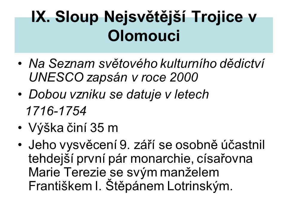 IX. Sloup Nejsvětější Trojice v Olomouci Na Seznam světového kulturního dědictví UNESCO zapsán v roce 2000 Dobou vzniku se datuje v letech 1716-1754 V