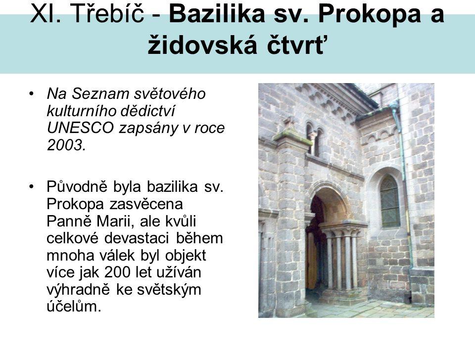 XI. Třebíč - Bazilika sv. Prokopa a židovská čtvrť Na Seznam světového kulturního dědictví UNESCO zapsány v roce 2003. Původně byla bazilika sv. Proko