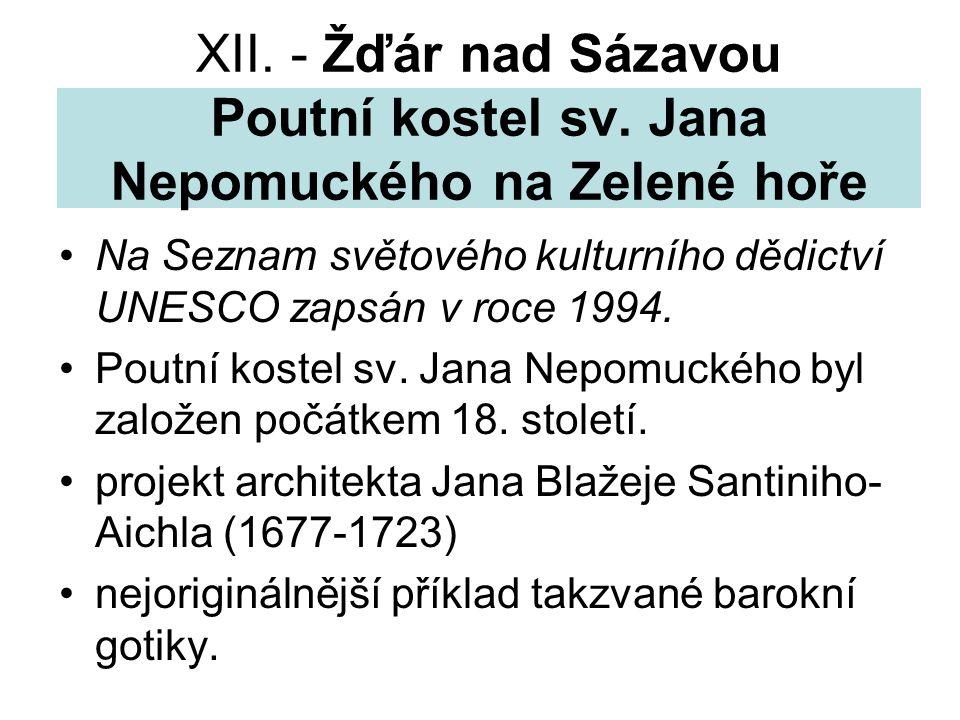 XII. - Žďár nad Sázavou Poutní kostel sv. Jana Nepomuckého na Zelené hoře Na Seznam světového kulturního dědictví UNESCO zapsán v roce 1994. Poutní ko