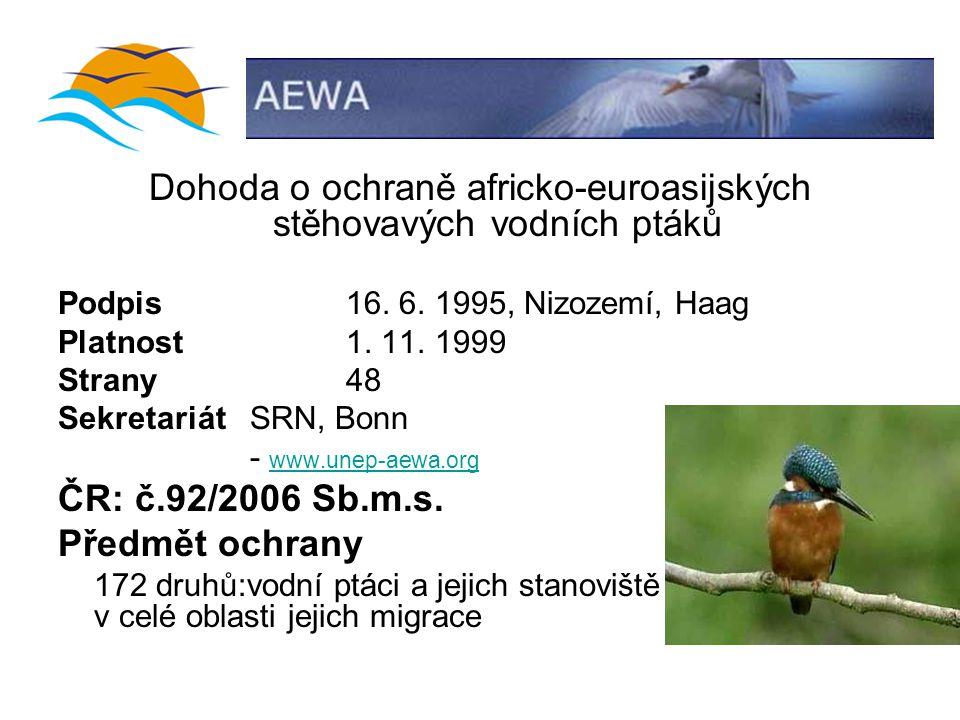 Dohoda o ochraně africko-euroasijských stěhovavých vodních ptáků Podpis16. 6. 1995, Nizozemí, Haag Platnost1. 11. 1999 Strany48 SekretariátSRN, Bonn -