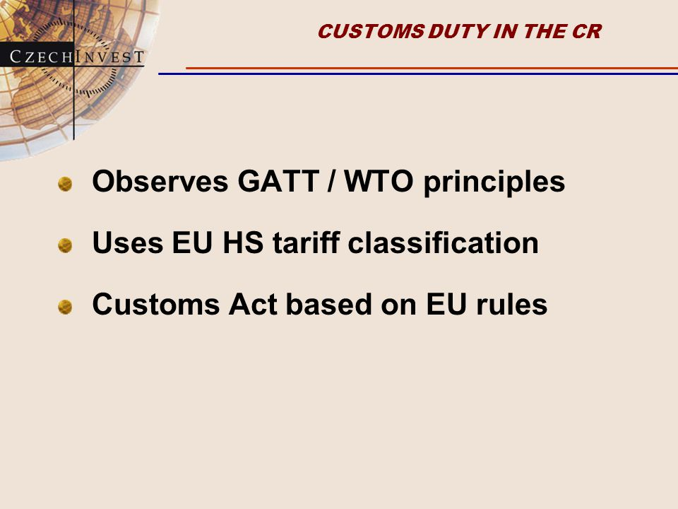 MANY CUSTOMS FACILITIES Customs free zones and free warehouses Customs inward processing relief Temporary import Czech origin opens doors to many countries
