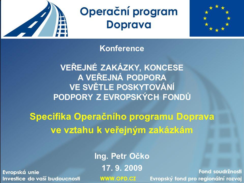 Operační program Doprava základní informace Největší operační program v ČR (22 % ze všech finančních prostředků pro období 2007-2013) Řídící orgán: Ministerstvo dopravy, Odbor fondů EU Zprostředkující subjekt: Státní fond dopravní infrastruktury (SFDI) Alokace EU: 5 774 081 203 EUR (cca 150 miliard Kč) –Fond soudržnosti: 4 603 637 553 EUR –ERDF:1 170 443 650 EUR Úvěr EIB: 34 mld.