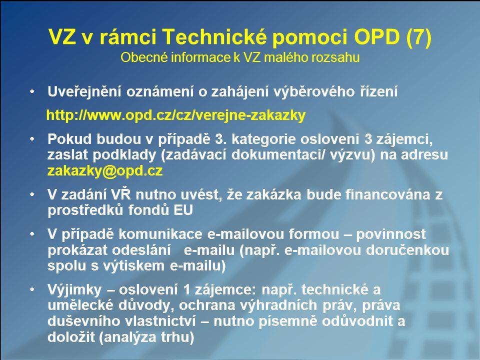 VZ v rámci Technické pomoci OPD (7) Obecné informace k VZ malého rozsahu Uveřejnění oznámení o zahájení výběrového řízení http://www.opd.cz/cz/verejne