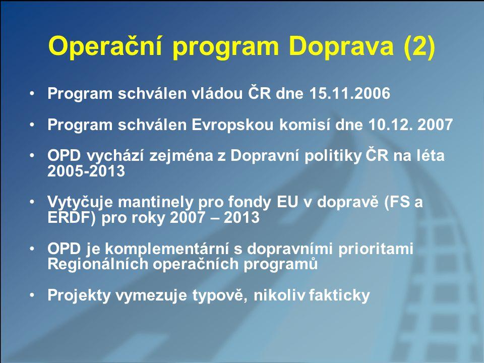 Operační program Doprava (2) Program schválen vládou ČR dne 15.11.2006 Program schválen Evropskou komisí dne 10.12. 2007 OPD vychází zejména z Dopravn