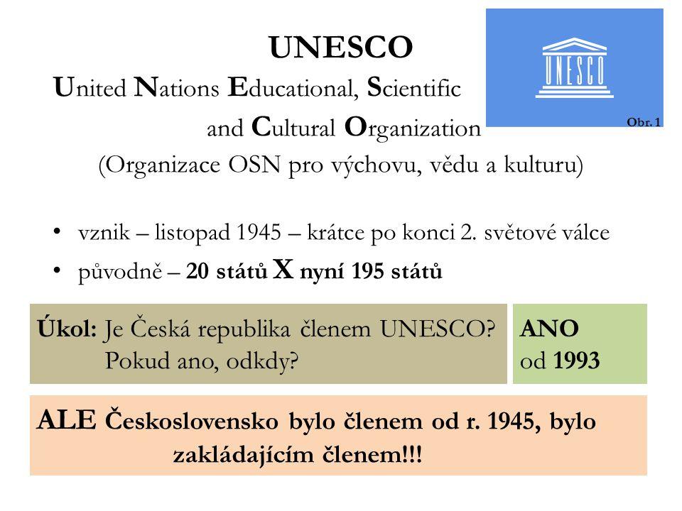 UNESCO U nited N ations E ducational, S cientific and C ultural O rganization (Organizace OSN pro výchovu, vědu a kulturu) vznik – listopad 1945 – krátce po konci 2.