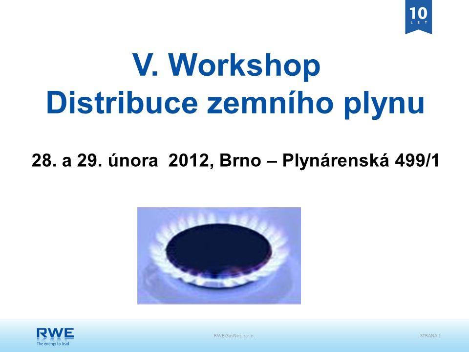 RWE GasNet, s.r.o.STRANA 1 V. Workshop Distribuce zemního plynu 28. a 29. února 2012, Brno – Plynárenská 499/1