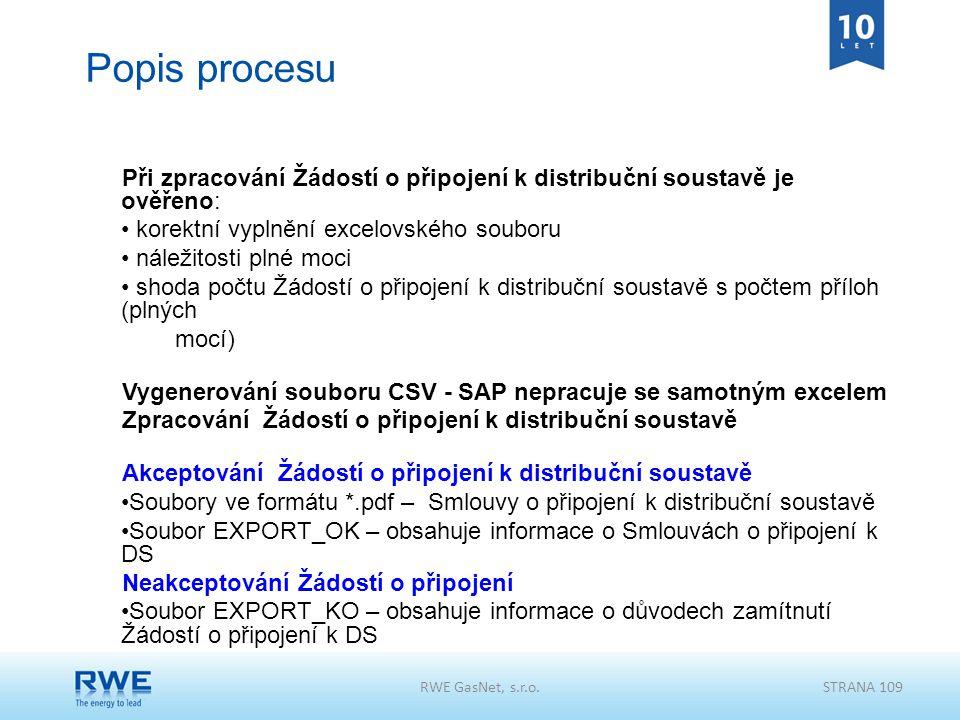 Popis procesu Při zpracování Žádostí o připojení k distribuční soustavě je ověřeno: korektní vyplnění excelovského souboru náležitosti plné moci shoda