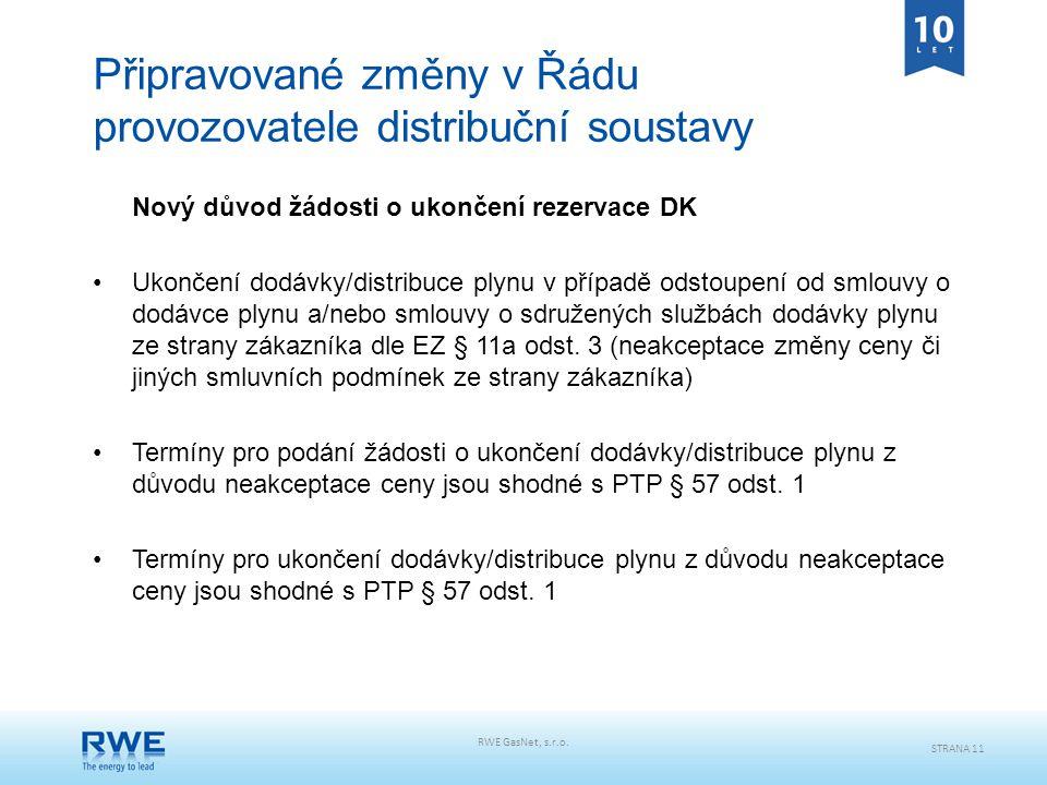 RWE GasNet, s.r.o. STRANA 11 Připravované změny v Řádu provozovatele distribuční soustavy Nový důvod žádosti o ukončení rezervace DK Ukončení dodávky/