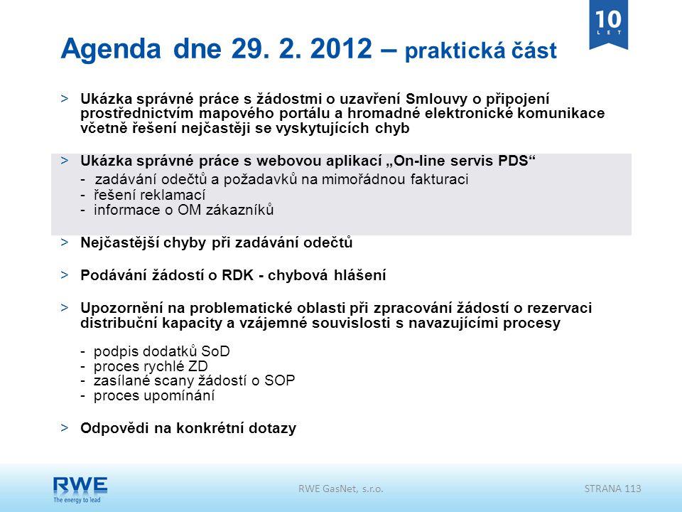 RWE GasNet, s.r.o.STRANA 113 Agenda dne 29. 2. 2012 – praktická část >Ukázka správné práce s žádostmi o uzavření Smlouvy o připojení prostřednictvím m