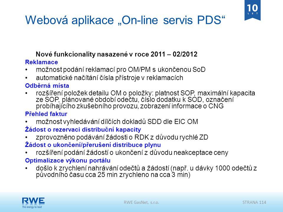 """RWE GasNet, s.r.o.STRANA 114 Webová aplikace """"On-line servis PDS"""" Nové funkcionality nasazené v roce 2011 – 02/2012 Reklamace možnost podání reklamací"""
