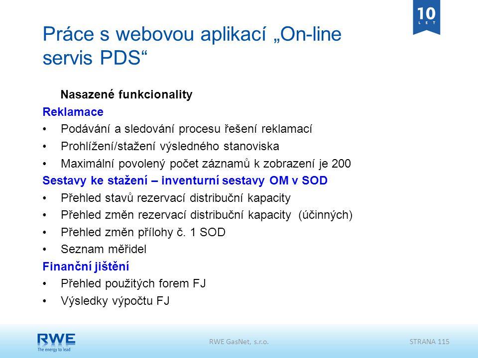"""RWE GasNet, s.r.o.STRANA 115 Práce s webovou aplikací """"On-line servis PDS"""" Nasazené funkcionality Reklamace Podávání a sledování procesu řešení reklam"""