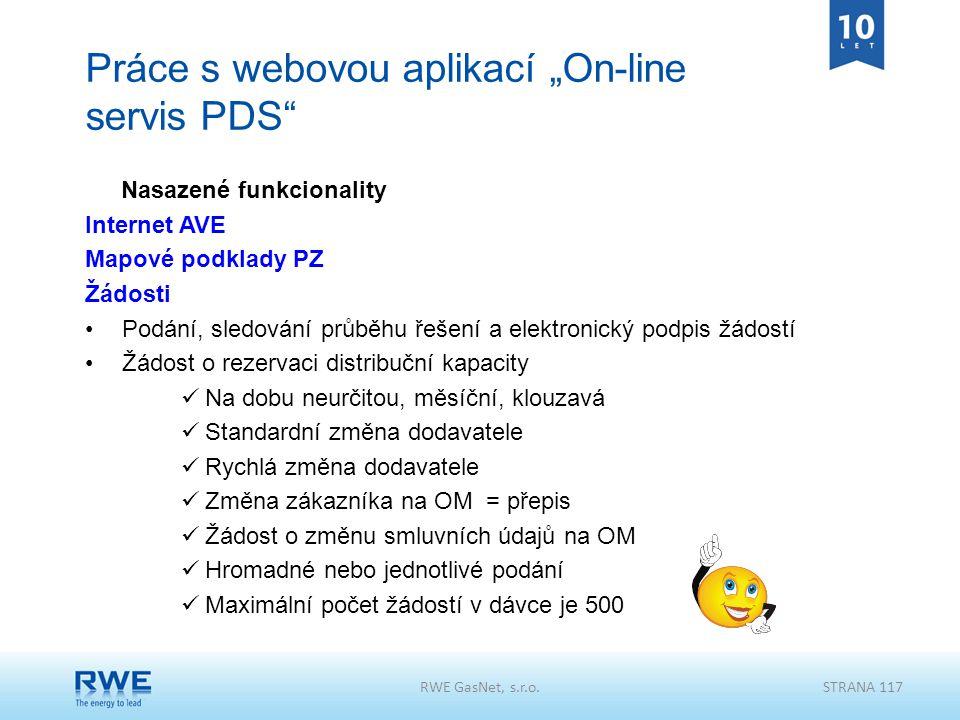 """RWE GasNet, s.r.o.STRANA 117 Práce s webovou aplikací """"On-line servis PDS"""" Nasazené funkcionality Internet AVE Mapové podklady PZ Žádosti Podání, sled"""
