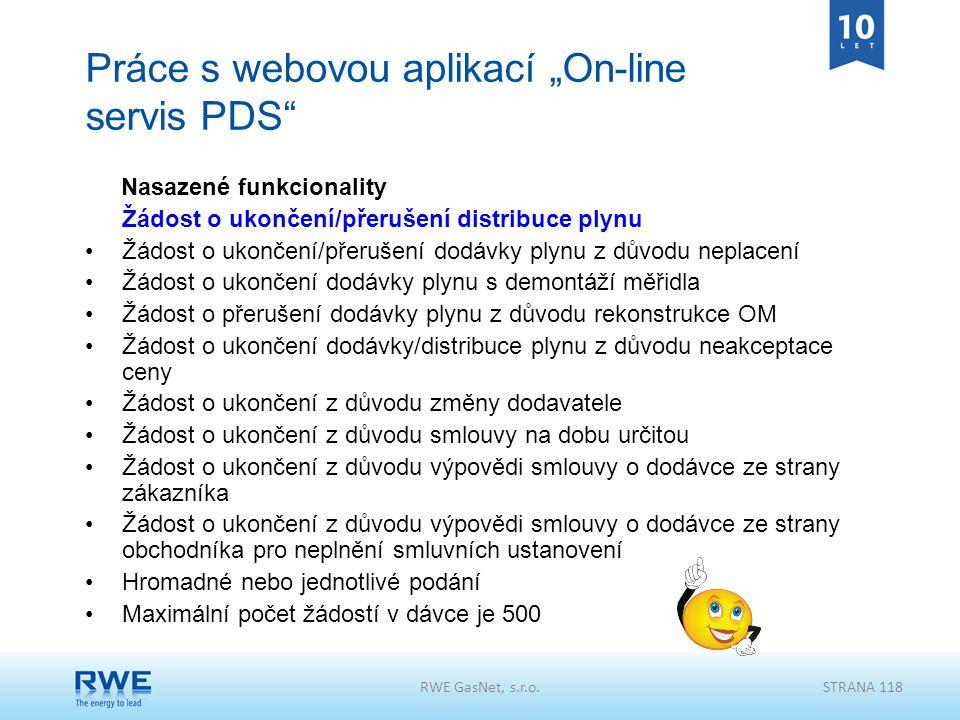 """RWE GasNet, s.r.o.STRANA 118 Práce s webovou aplikací """"On-line servis PDS"""" Nasazené funkcionality Žádost o ukončení/přerušení distribuce plynu Žádost"""