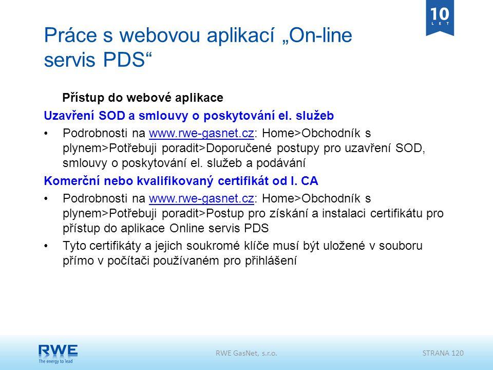 """RWE GasNet, s.r.o.STRANA 120 Práce s webovou aplikací """"On-line servis PDS"""" Přístup do webové aplikace Uzavření SOD a smlouvy o poskytování el. služeb"""
