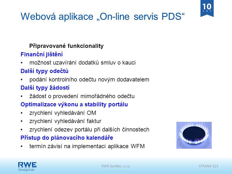 """RWE GasNet, s.r.o.STRANA 121 Webová aplikace """"On-line servis PDS"""" Připravované funkcionality Finanční jištění možnost uzavírání dodatků smluv o kauci"""