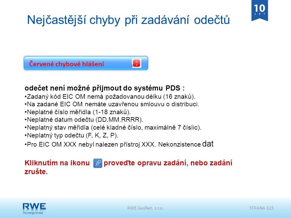 RWE GasNet, s.r.o.STRANA 123 Nejčastější chyby při zadávání odečtů odečet není možné přijmout do systému PDS : Zadaný kód EIC OM nemá požadovanou délk