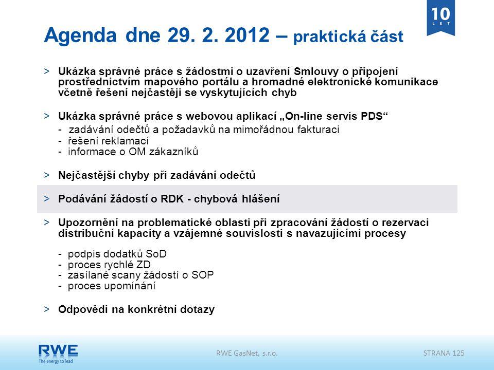 RWE GasNet, s.r.o.STRANA 125 Agenda dne 29. 2. 2012 – praktická část >Ukázka správné práce s žádostmi o uzavření Smlouvy o připojení prostřednictvím m
