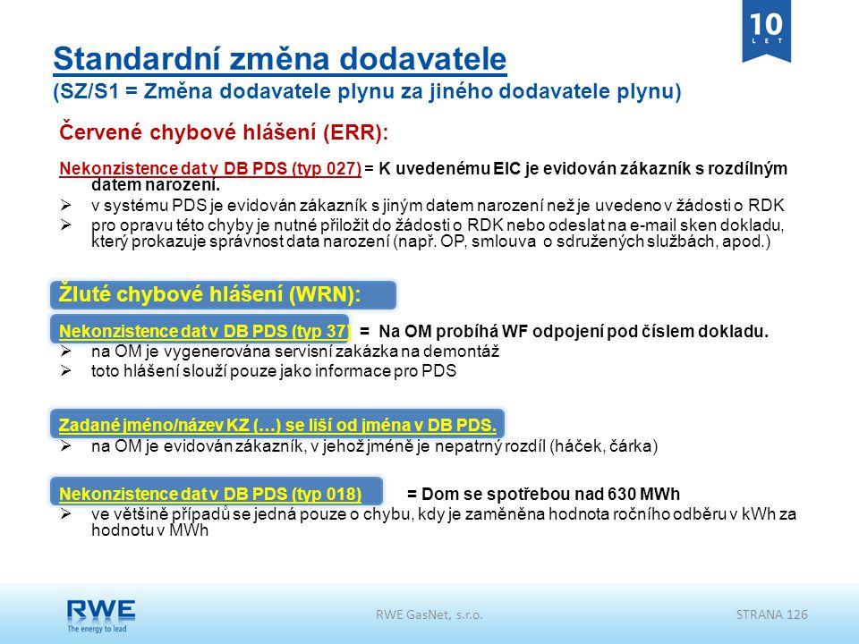 RWE GasNet, s.r.o.STRANA 126 Standardní změna dodavatele (SZ/S1 = Změna dodavatele plynu za jiného dodavatele plynu) Červené chybové hlášení (ERR): Ne