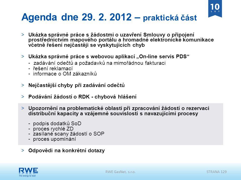 RWE GasNet, s.r.o.STRANA 129 Agenda dne 29. 2. 2012 – praktická část >Ukázka správné práce s žádostmi o uzavření Smlouvy o připojení prostřednictvím m